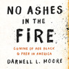 NO ASHES IN THE FIRE by Darnell L Moore Read by the Author