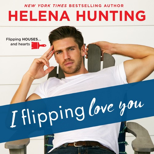 I Flipping Love You by Helena Hunting, audiobook excerpt