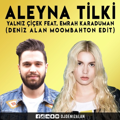 Aleyna Tilki - Yalnız Çiçek feat. Emrah Karaduman (Deniz Alan Moombahton Remix)