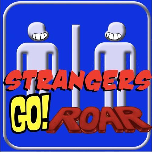 Ep 271 - Strangers Go Roar