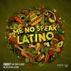 Me No Speak Latino (with MKN)