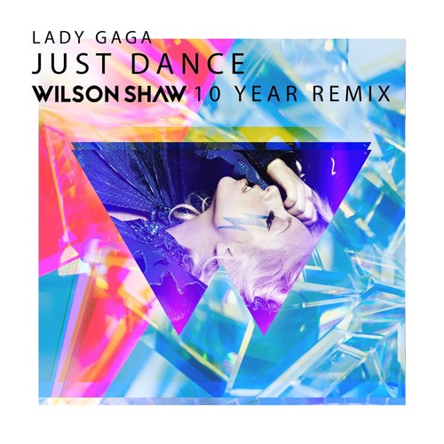 Lady Gaga - Just Dance (Wilson Shaw 10th Anniversary Remix)