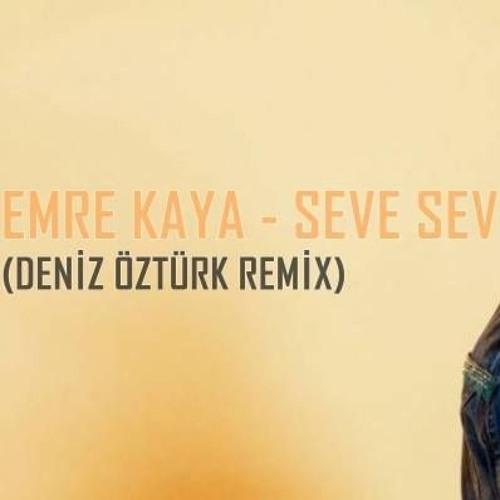 Emre Kaya Seni Seve Seve Deniz Ozturk Remix