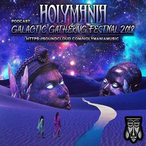 Holymania - Galactic Gathering festival By intergalacted Tribe 2018 (Free Download)