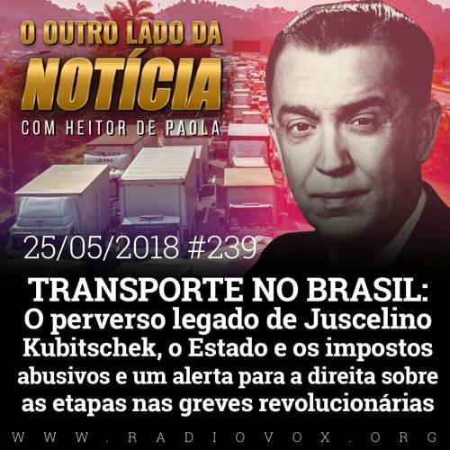 TRANSPORTE NO BRASIL E A PARALIZAÇÃO NACIONAL - #239 - 25/05/2018