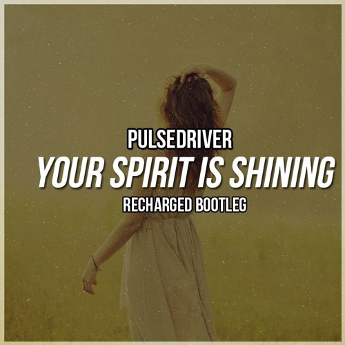 Pulsedriver - Your Spirit Is Shining (ReCharged Bootleg