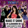 Victorious - Make It Shine (BARGO Hardstyle Remix)