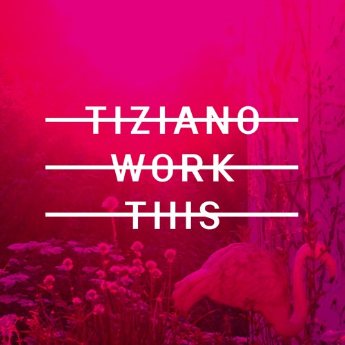 TIZIANO - Work This