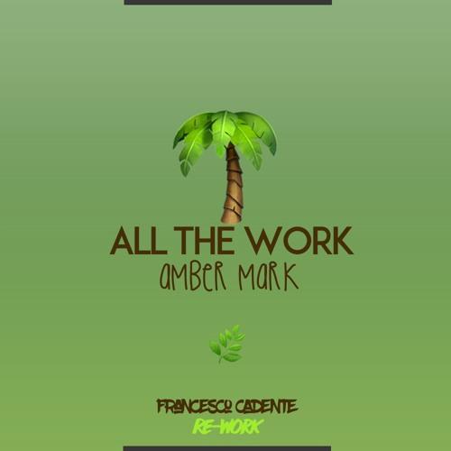 Amber Mark - All The Work (Francesco Cadente Re-Work)
