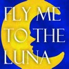 Fly Me to the Luna (Single)