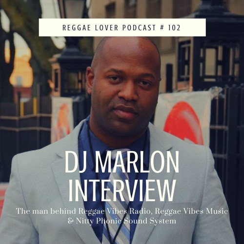 102 - Reggae Lover Interview -  Marlon of Reggae Vibes Radio on the decline of quality in reggae