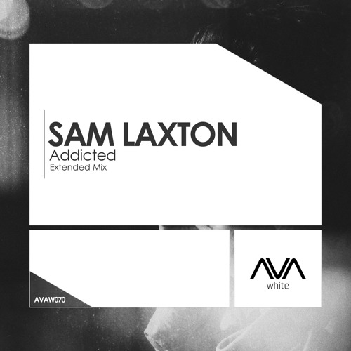 AVAW070 - Sam Laxton - Addicted *Out Now!*