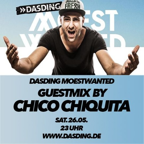 DASDING Moestwanted - Chico Chiquita Guestmix (26.05.2018)