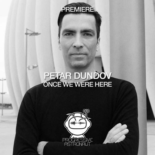 PREMIERE: Petar Dundov - Once We Were Here (Original Mix) [Music Man Records]