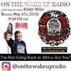 On The Wake Up 5/27 Guest @therealbittermikeshow Im Not Going Back To Africa Are You?