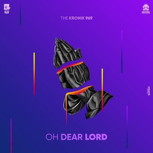 Oh Dear Lord | Kronik 969 | Latest Hip Hop Songs 2018