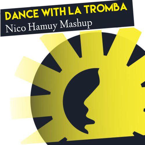 Dance With La Tromba (Nico Hamuy Mashup)