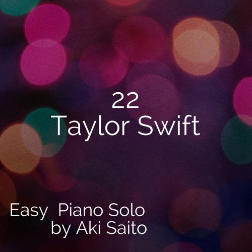 22 Taylor Swift Piano by Aki Saito