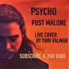 Post Malone - Psycho (Live Cover By Yuri Valmar)
