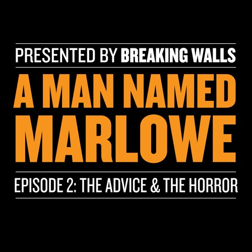 A Man Named Marlowe Episode 2: The Advice & The Horror