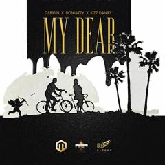 DJ Big N - My Dear ft Kizz Daniel & Don Jazzy