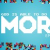 God is able to do MORE-Week 4