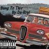 Bang To This (Pro. Kevin Katana)