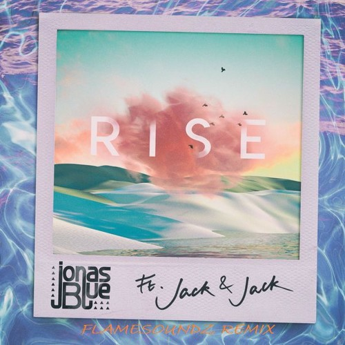 Jonas Blue Ft. Jack & Jack - Rise (Flamesoundz Remix)