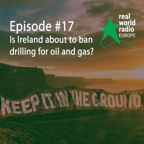 Episode #17 - Is Ireland about to ban drilling for oil and gas?