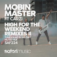 Mobin Master Ft CARZi - High For The Weekend (INSTNKT X TUNESQUAD Remix)