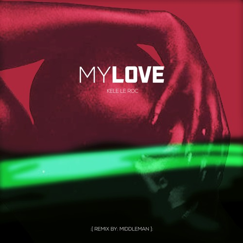 My Love - Kele Le Roc (Middleman Remix) - [Buy Link = Free Download]