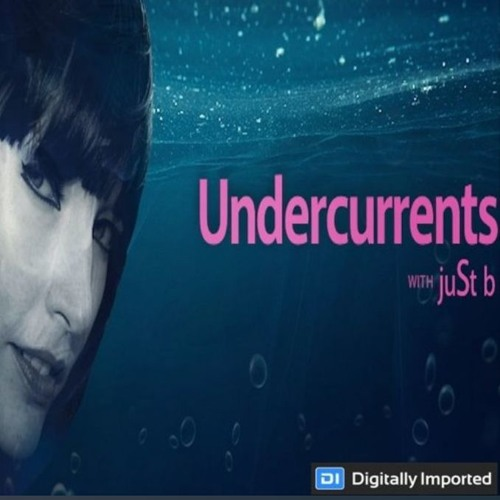 Digitally Imported presents: Undercurrents w/ juSt b ~ EP13 <May 18 '18>