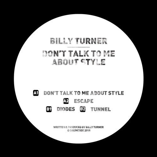 Billy Turner - Don't Talk To Me About Style - Drumcode Limited