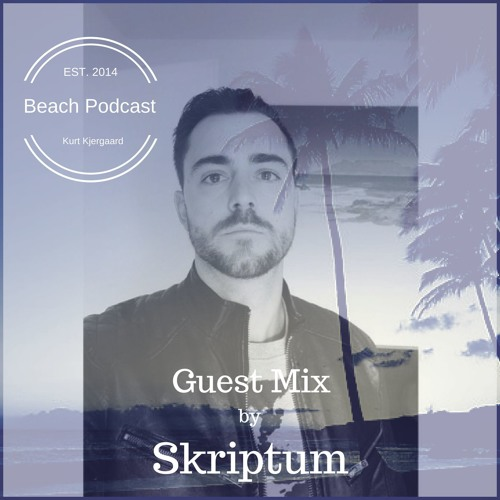 Beach Podcast  Guest Mix by Skriptum