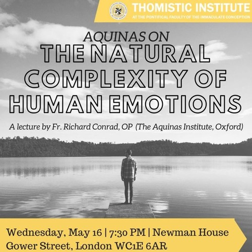 Fr. Richard Conrad OP - Aquinas on the Natural Complexity of Human Emotions