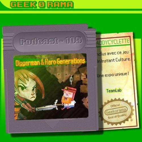 Episode 105 Geek'O'rama - Diggerman & Hero Generation   Une Expo unique !