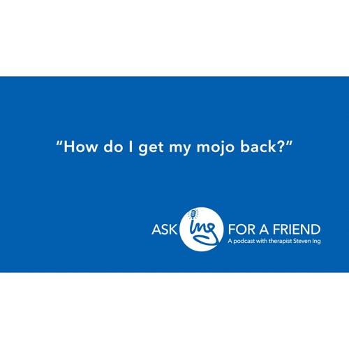 How do I get my mojo back?