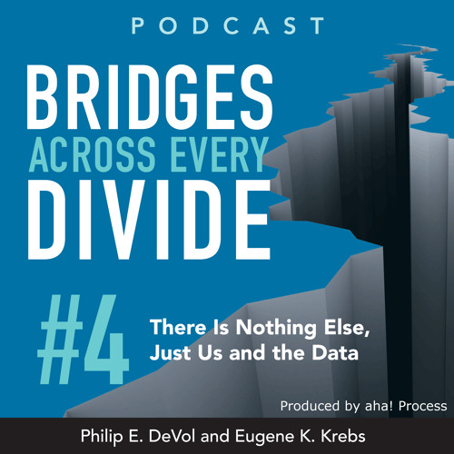 Bridges Across Every Divide Podcast 4: There Is Nothing Else, Just Us and the Data