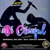 DJ DOTCOM_PRESENTS_BE CAREFUL_DANCEHALL_MIX (JUNE - 2018 - EXPLICIT VERSION)
