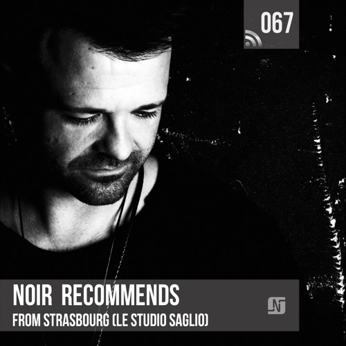 Noir Recommends 067 // Live from Strasbourg
