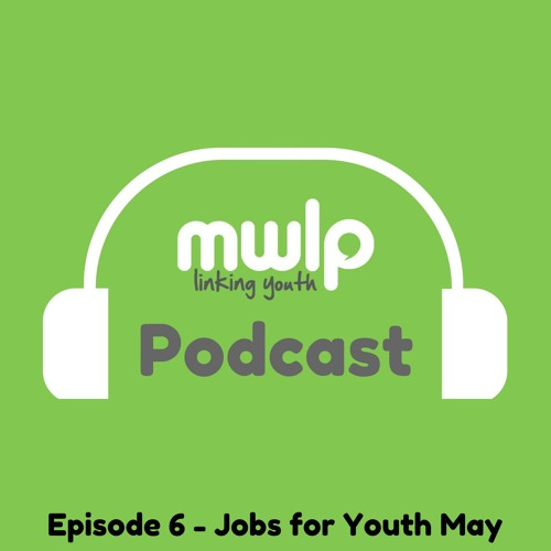 Podcast Episode 6 - Jobs for Youth May 2018 Summary