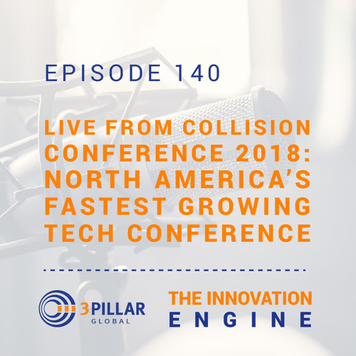 Ep. 140 - Live from Collision Conference 2018: North America's Fastest Growing Tech Conference