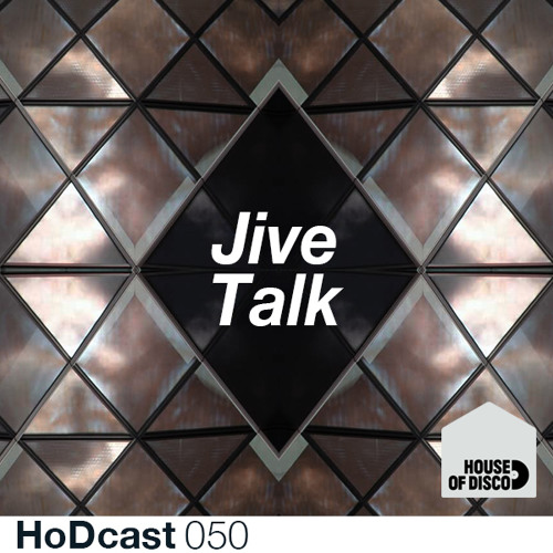 Jive Talk - House Of Disco Guestmix 050