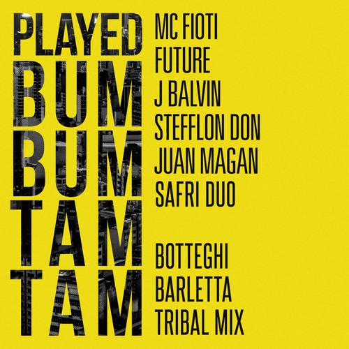 "Mc Fioti, J Balvin vs. Safri Duo ""Played Bum Bum Tam Tam (Botteghi & Barletta Tribal Mix)"""