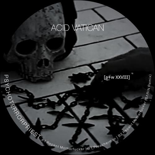 Acid Vatican - Repent Motherfucker (SΛRIN Remix) [a+w XXVIII]