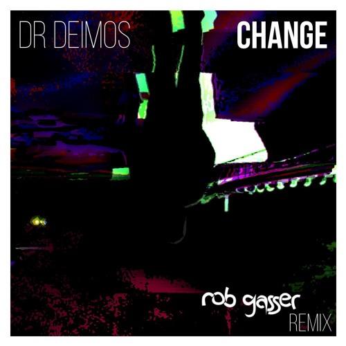 dr. deimos /// change (rob gasser 'solitude' mix)