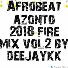 🔥AFROBEAT AZONTO 2018 FIRE MIX VOL 2 BY DEEJAYKKGH🔥