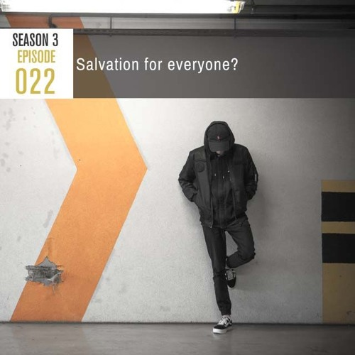 Season 3, Episode 22: Salvation for Everyone?