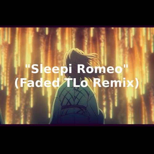 """""""Sleepi Romeo"""" (Faded TLo Remix)"""