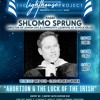 "Lighthouse Project - Rabbi Shlomo Sprung - ""Abortion & The luck of the Irish"" 05-30-18"